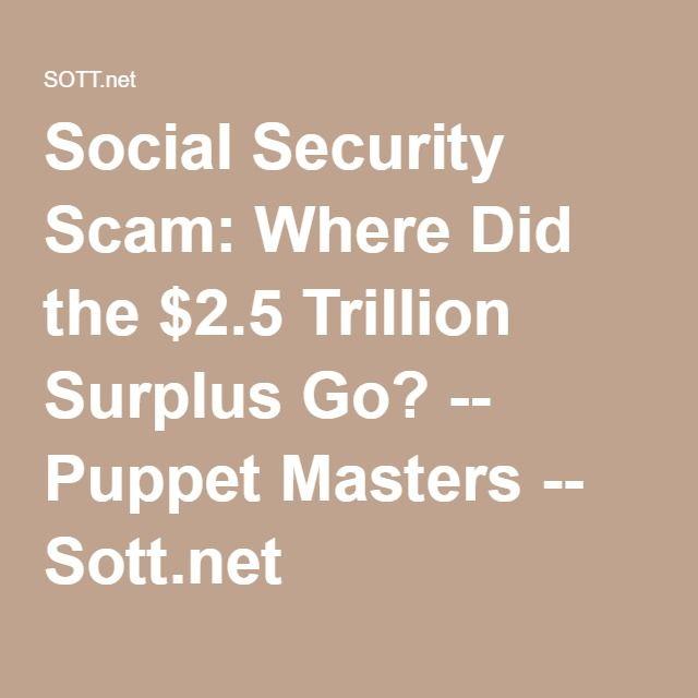 Social Security Scam: Where Did the $2.5 Trillion Surplus Go? -- Puppet Masters -- Sott.net