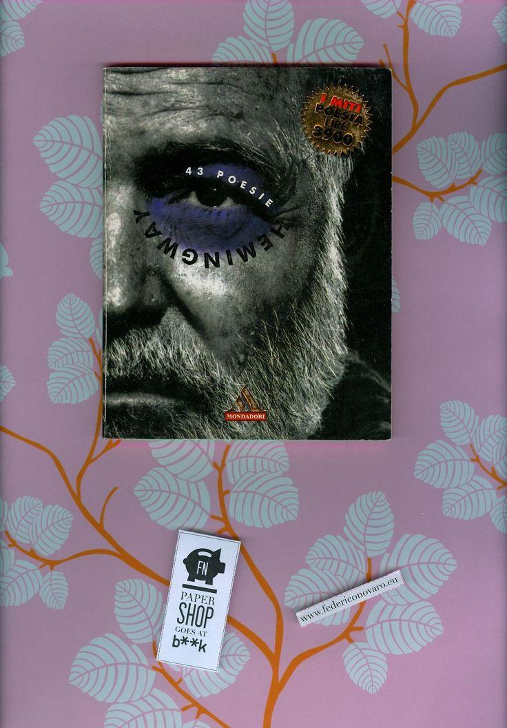 """43 poesie, di Ernest Hemingway. Traduzioni di Vincenzo Mantovani. Mondadori """"I miti Poesia, 26"""" - 66 pag. - 1. ed. - 1996. - """"in copertina: ..."""