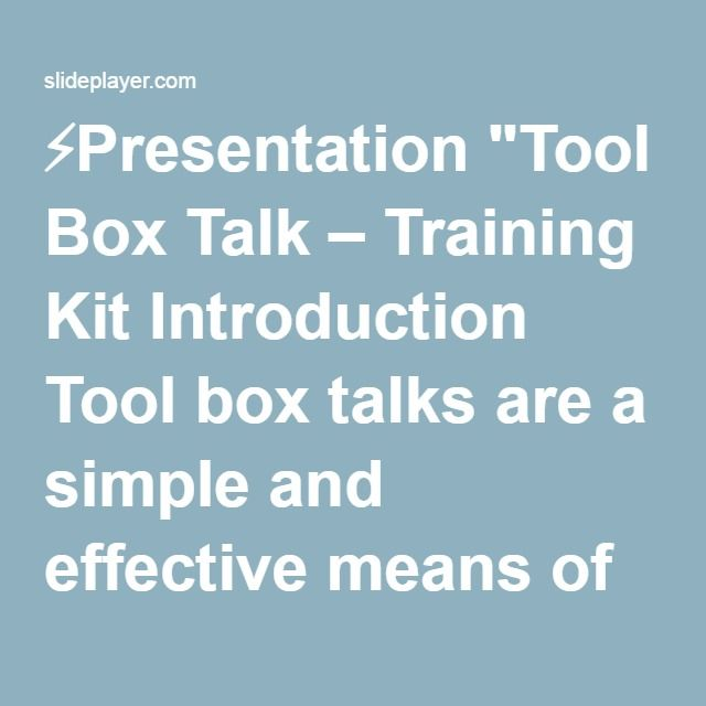 """⚡Presentation """"Tool Box Talk – Training Kit Introduction Tool box talks are a simple and effective means of communicating basic health & safety information to all persons."""""""