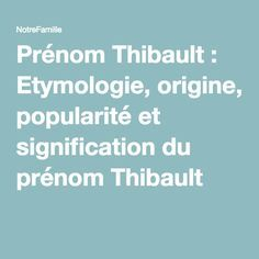 Prénom Thibault : Etymologie, origine, popularité et signification du prénom Thibault
