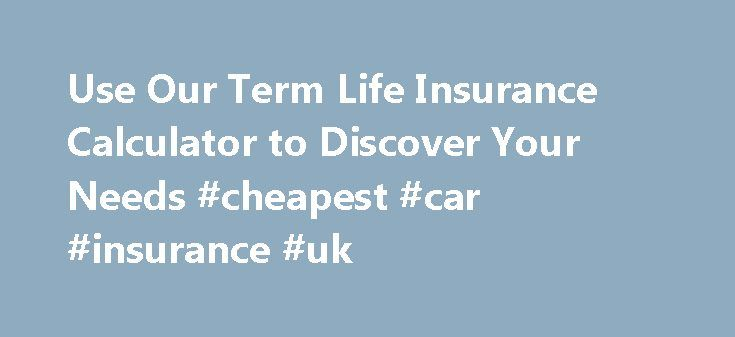 Use Our Term Life Insurance Calculator to Discover Your Needs #cheapest #car #insurance #uk http://insurance.nef2.com/use-our-term-life-insurance-calculator-to-discover-your-needs-cheapest-car-insurance-uk/  #term insurance quotes # Term Life Insurance Calculator A term life policy provides financial resources for your dependents when you pass away. Consider the benefits of term life insurance and then determine how much life insurance you need to care... Read more