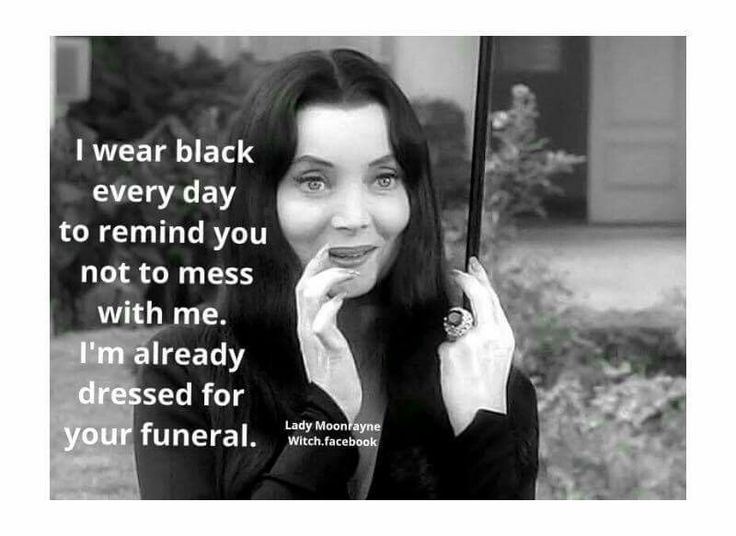 Wise words from Morticia Addams. I should say that to some people when there piss me off Xx
