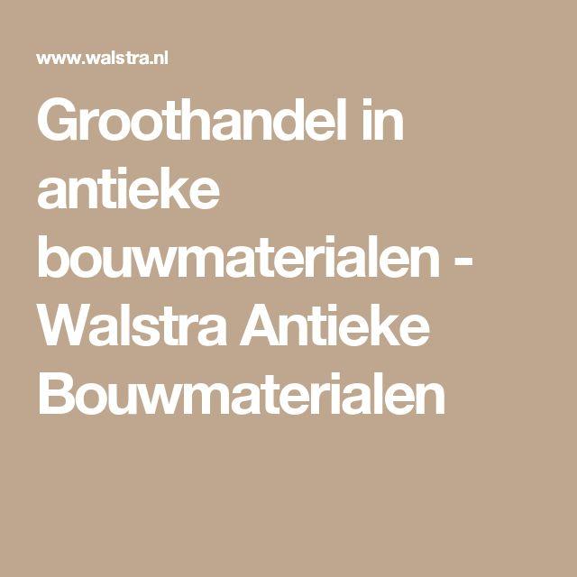Groothandel in antieke bouwmaterialen - Walstra Antieke Bouwmaterialen