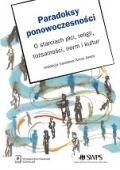 Wydawnictwo Naukowe Scholar :: :: PARADOKSY PONOWOCZESNOŚCI O starciach płci, religii, tożsamości, norm i kultur