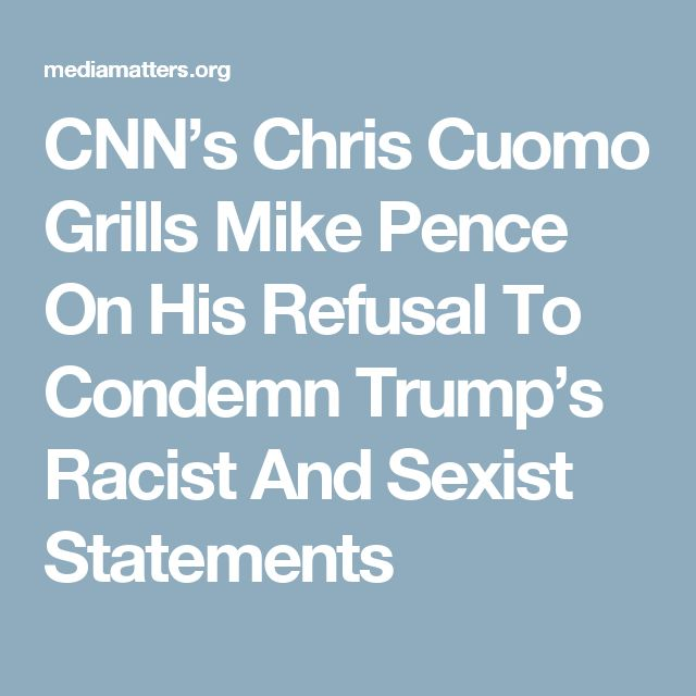 CNN's Chris Cuomo Grills Mike Pence On His Refusal To Condemn Trump's Racist And Sexist Statements