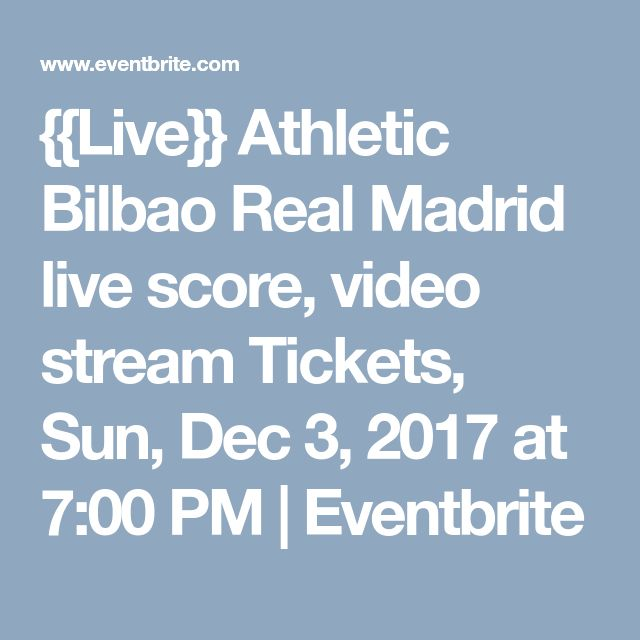 {{Live}} Athletic Bilbao Real Madrid live score, video stream Tickets, Sun, Dec 3, 2017 at 7:00 PM | Eventbrite