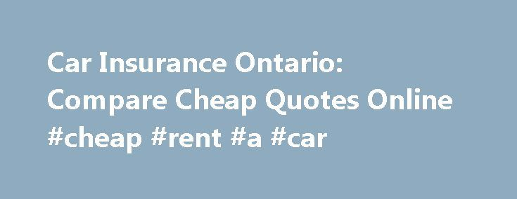 Car Insurance Ontario: Compare Cheap Quotes Online #cheap #rent #a #car http://cars.remmont.com/car-insurance-ontario-compare-cheap-quotes-online-cheap-rent-a-car/  #car insurance ontario # Cheap Car Insurance Quotes Ontario Free, Instant Quotes From Over 20 Car Insurance Ontario Providers EASY TO USE Protect You and Your Loved Ones When to Report an Auto Accident? Factors that affect Car insurance rates Your overall car insurance rate is affected by several factors. Some of these factors…