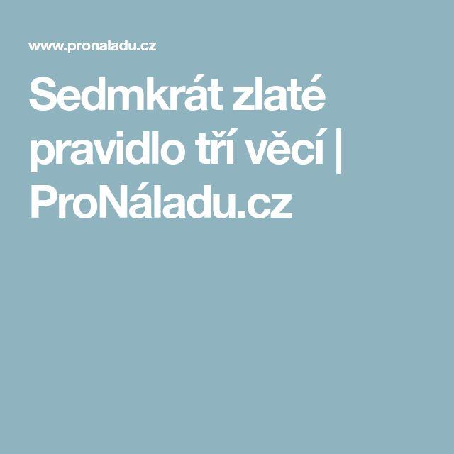 Sedmkrát zlaté pravidlo tří věcí | ProNáladu.cz