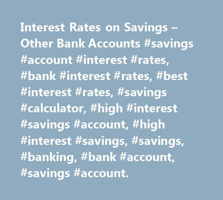 Interest Rates on Savings – Other Bank Accounts #savings #account #interest #rates, #bank #interest #rates, #best #interest #rates, #savings #calculator, #high #interest #savings #account, #high #interest #savings, #savings, #banking, #bank #account, #savings #account. http://law.nef2.com/interest-rates-on-savings-other-bank-accounts-savings-account-interest-rates-bank-interest-rates-best-interest-rates-savings-calculator-high-interest-savings-account-high-inte/  # Interest Rates on Personal…