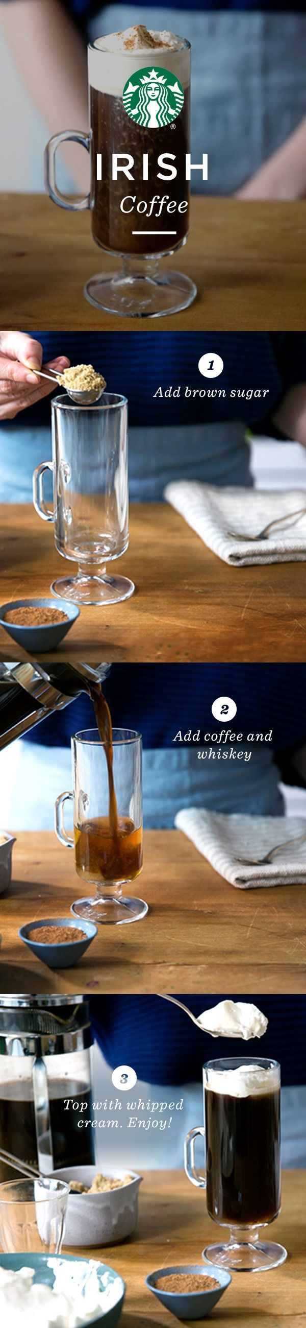 Irish Coffee recipe. In a tall glass, add 1 Tbsp brown sugar, 1.5-2 fl oz whiskey (depending on how strong you like it), and 1 cup brewed coffee (try Starbucks Sumatra ground coffee). Mix well. Top with whipped cream. Sprinkle nutmeg on top. Repeat steps for all four glasses. Serve and enjoy.