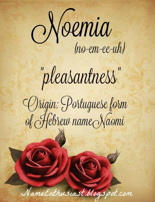 "Noemia - Portuguese form of Hebrew name Naomi meaning ""pleasantness"". Visit my name blog: NameEnthusiast.blogspot.com"