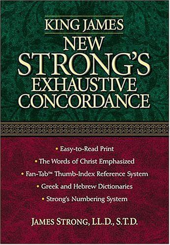 King James New Strong's Exhaustive Concordance Of The Bible: Dictionary of the Hebrew Bible and the Greek Testament