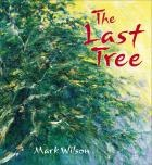 The Last Tree by Mark Wilson - 'The Last Tree' is a story about a beautiful old eucalyptus tree that grew tall and strong over many years. It was the centre of life in the forest and provided food and shelter for many forest dwellers. But what happens when the tree is threatened as the surrounding forest slowly disappears?
