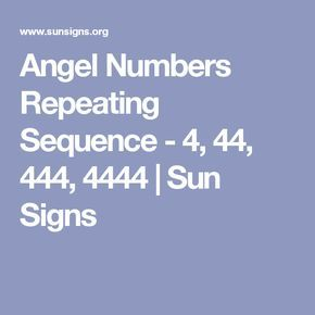Angel Numbers Repeating Sequence - 4, 44, 444, 4444 | Sun Signs
