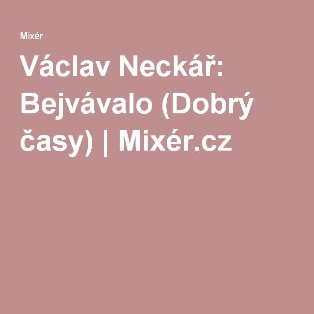 Václav Neckář: Bejvávalo (Dobrý časy) | Mixér.cz