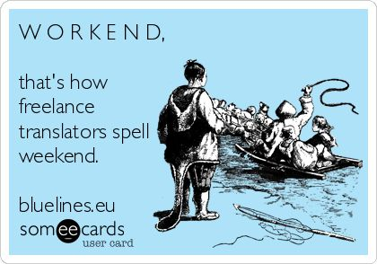 W O R K E N D, thats how freelance translators spell weekend. bluelines.eu.