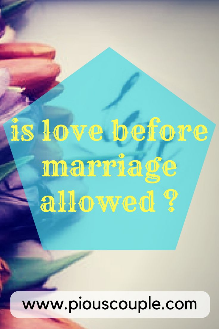 Is Love Before Marriage Allowed Before Marriage Islam Marriage Marriage