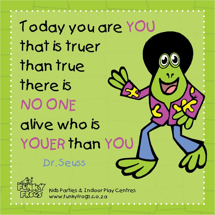 """Today you are YOU - that is truer than true - there is NO ONE alive who is YOUER than YOU"" - Dr. Seuss #FunkyQuotes http://www.funkyfrogs.co.za/"
