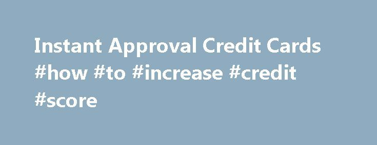 Instant Approval Credit Cards #how #to #increase #credit #score http://credit.remmont.com/instant-approval-credit-cards-how-to-increase-credit-score/  #credit cards with no credit check # Instant Approval Credit Cards The Credit Card companies have introduced a new trend Read More...The post Instant Approval Credit Cards #how #to #increase #credit #score appeared first on Credit.