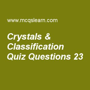 Learn quiz on crystals & classification, chemistry quiz 23 to practice. Free chemistry MCQs questions and answers to learn crystals & classification MCQs with answers. Practice MCQs to test knowledge on crystals and classification, quantum numbers, spectrometer worksheets.  Free crystals & classification worksheet has multiple choice quiz questions as angle in cubic system between edges is, answer key with choices as 90 degree, 60 degree celsius, 57 degree and 40 degree to test study…