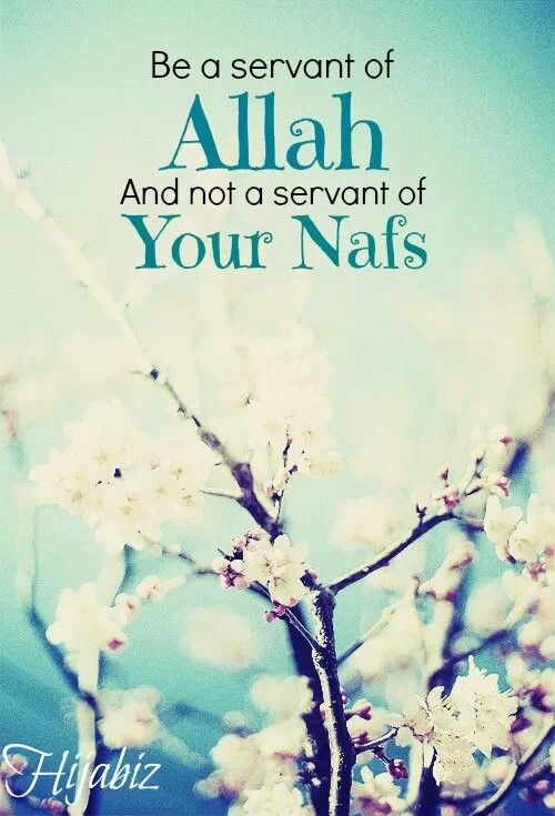 Be a servent to Allah and not to your nafs (desires)