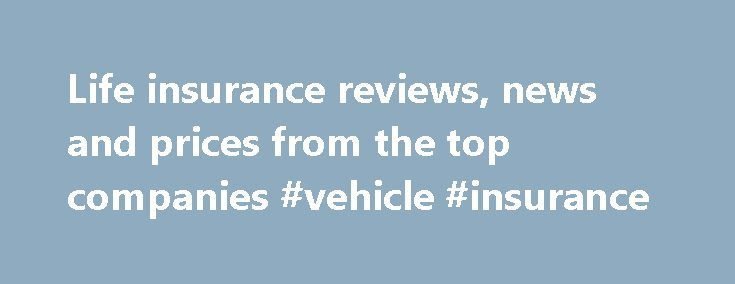 Life insurance reviews, news and prices from the top companies #vehicle #insurance http://insurance.remmont.com/life-insurance-reviews-news-and-prices-from-the-top-companies-vehicle-insurance/  #life insurance companies # WAEPA Life Insurance Review WAEPA Life Insurance Review Pros: The possibility of not having to complete a physical exam, although an exam may be required for some. WAEPA's rates may be less expensive than FEGLI, for some (see chart below). WAEPA also provides the option to…