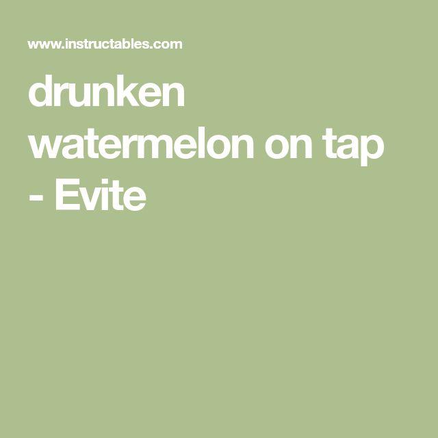 drunken watermelon on tap - Evite