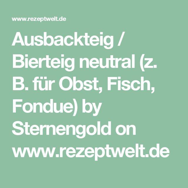 Ausbackteig / Bierteig neutral (z. B. für Obst, Fisch, Fondue) by Sternengold on www.rezeptwelt.de