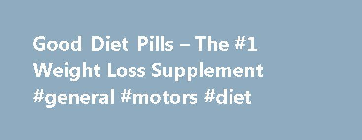 Good Diet Pills – The #1 Weight Loss Supplement #general #motors #diet http://diet.remmont.com/good-diet-pills-the-1-weight-loss-supplement-general-motors-diet/  PhenQ Review What is PhenQ and How It Works? PhenQ is an innovative, multi-dimensional supplement, which provides all the features and functions that other weight loss aids and diet supplements...