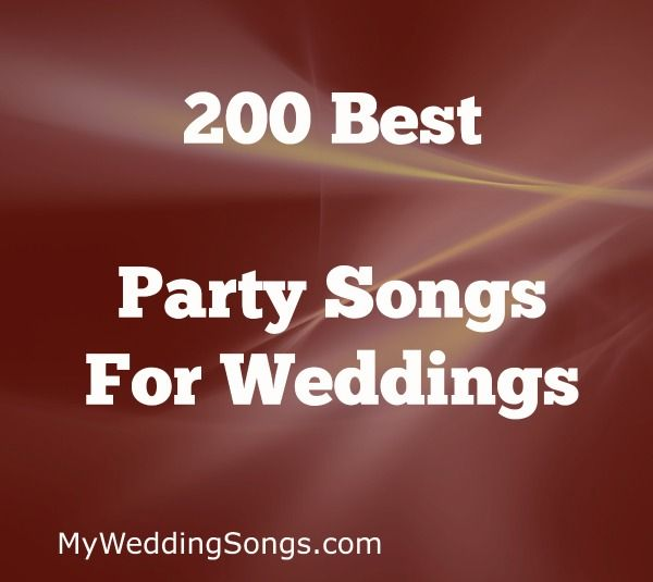 Need Wedding Reception Songs See Our List Of Top 200 Best Party To Get
