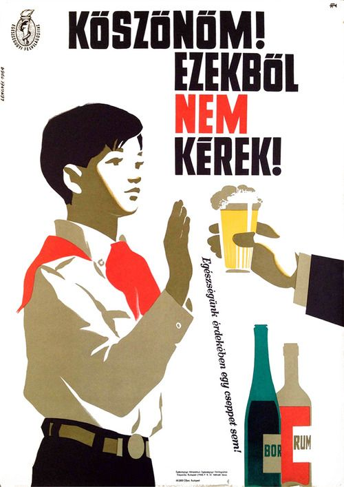 Köszönöm! Ezekből nem kérek! Egészségünk érdekében egy cseppet sem!  Grafikus: Lengyel Sándor  Régi magyar plakát 1964-ből Se sör, se bor, se rum…  —- Thank you! I don't want any of these! Not even a drop, for the sake of our health!