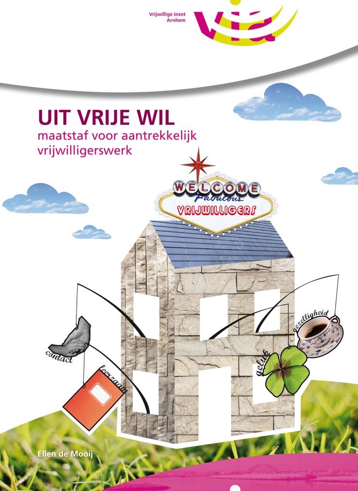 Voorkant voor het boekje Uit Vrije Wil dat door de Vrijwillige Inzet Arnhem is uitgegeven. Het gaat over hoe instellingen tegenwoordig de diverse vrijwilligers aan zich kunnen binden en motiveren.