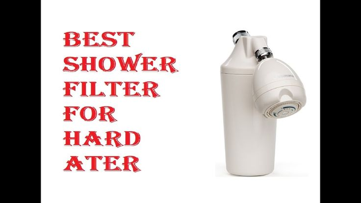 BEST SHOWER FILTER FOR HARD WATER 2018