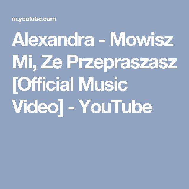 Alexandra - Mowisz Mi, Ze Przepraszasz [Official Music Video] - YouTube