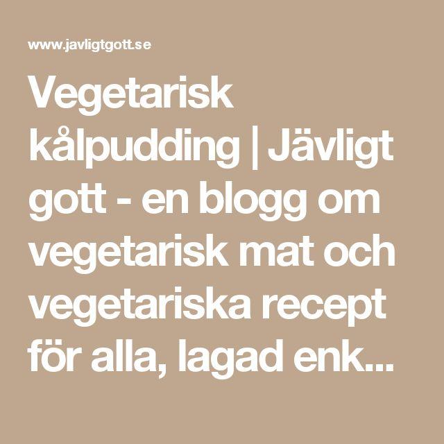 Vegetarisk kålpudding | Jävligt gott - en blogg om vegetarisk mat och vegetariska recept för alla, lagad enkelt och jävligt gott.