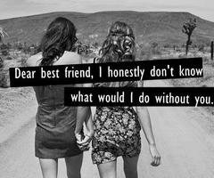 dear best friend, i honestly don't know what would i do without you