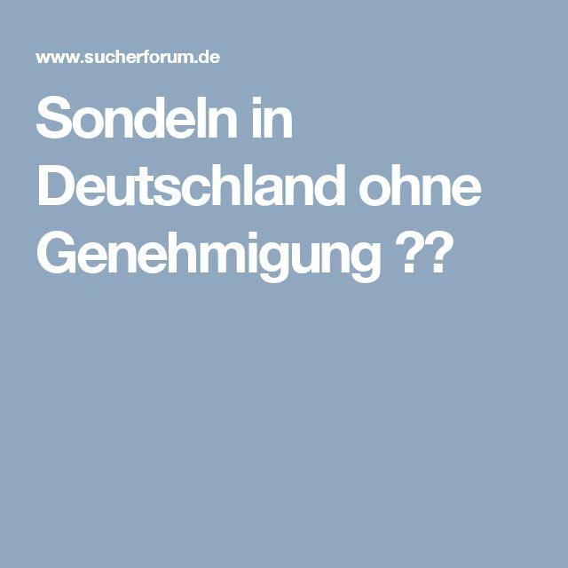 Sondeln in Deutschland ohne Genehmigung ??