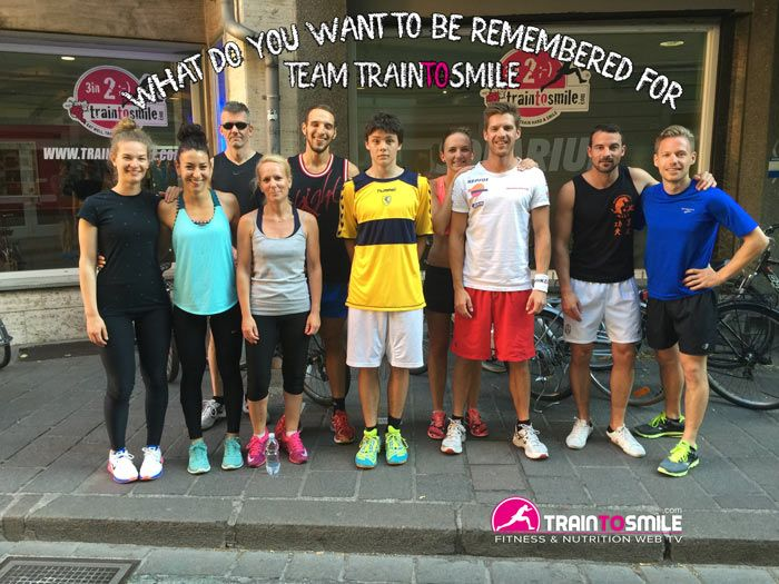 TEAM-TRAINTOSMILE-WHAT-DO-YOU-WANT-TO-BE-REMEMBERED-FOR