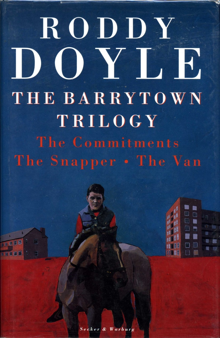 The Barrytown Trilogy  Themitments; The Snapper; The Van  Roddy Doyle