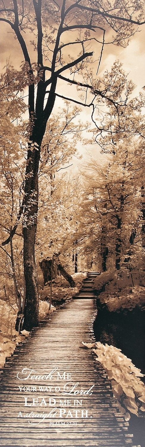 print features a beautiful image of a path leading through the woods, colored in sepia tones. Offering a feeling of peace and solitude, this unique vertical print reads, \Teach me your way, O Lord; Lead me in a straight path.\ - iPsalm 27:11 12\(W) x 36\(H)br] $79.99