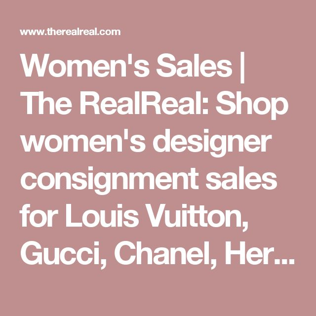 Women's Sales   The RealReal: Shop women's designer consignment sales for Louis Vuitton, Gucci, Chanel, Hermes, Prada, and more.