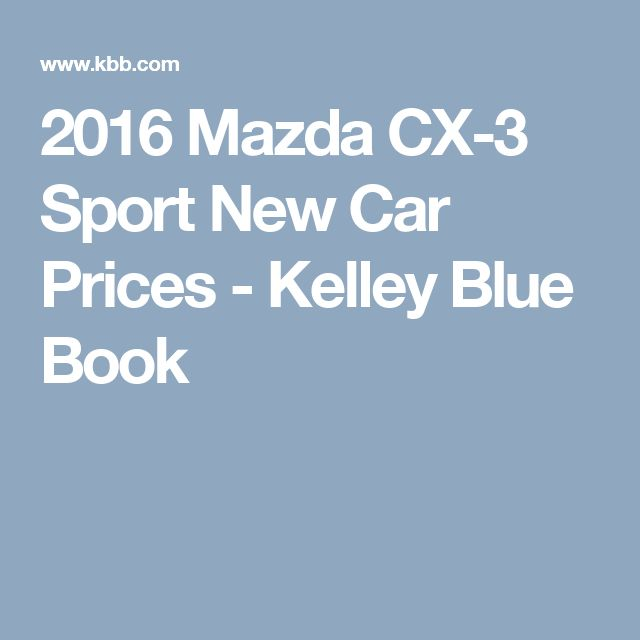 2016 Mazda CX-3 Sport New Car Prices - Kelley Blue Book