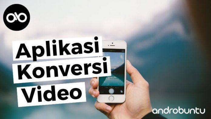 10 Aplikasi Convert Video Terbaik Di Android Gratis Dan Ringan Aplikasi Telepon Seluler Video