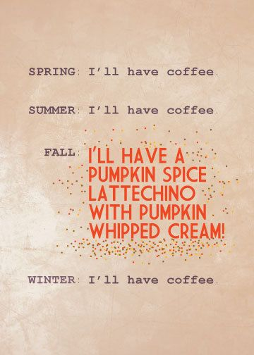 Hey, I found this really awesome Etsy listing at http://www.etsy.com/listing/163160549/pumpkin-spice-fall-humor-print