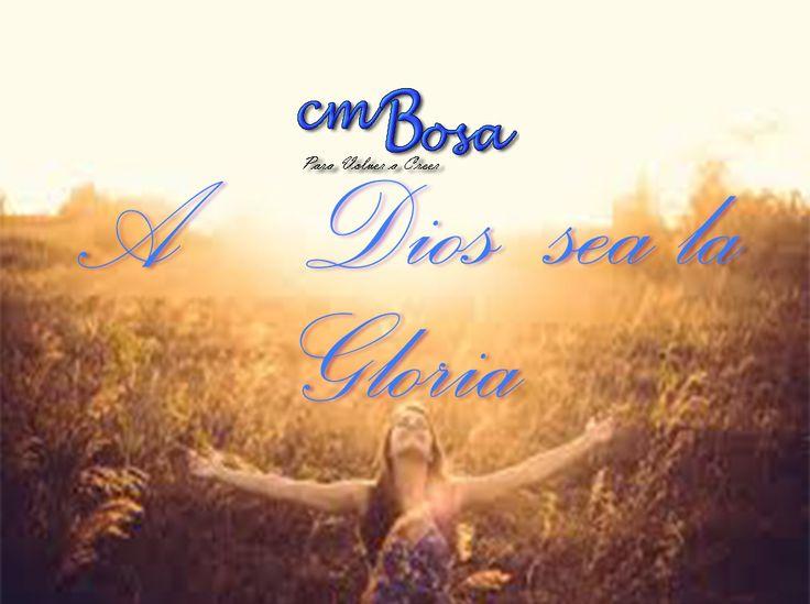 A Dios sea la Gloria.