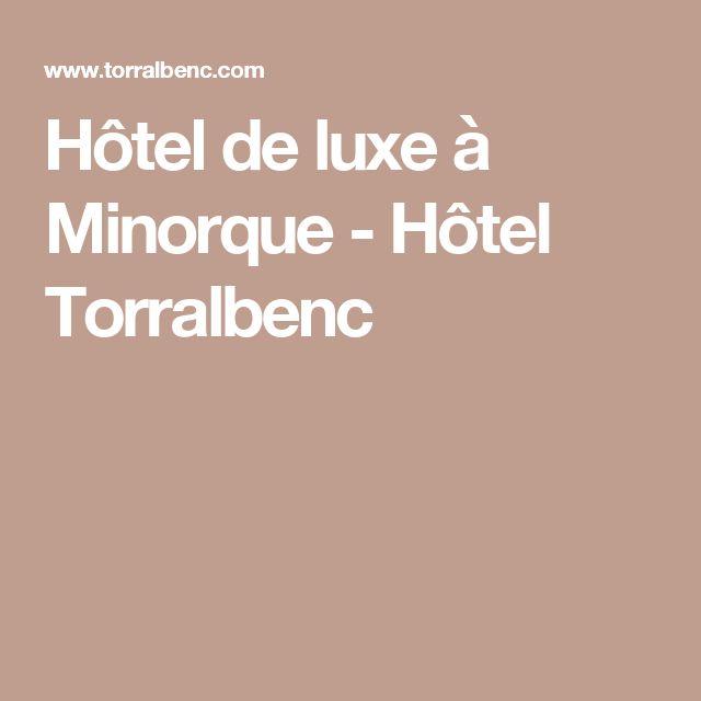 Hôtel de luxe à Minorque - Hôtel Torralbenc