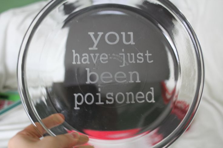 You Have Just Been Poisoned design on the bottom of this glass pie plate. Great for April Fools. Hand etched.. $15.00, via Etsy.