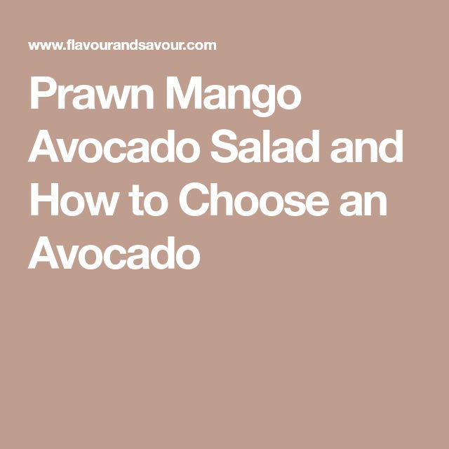 Prawn Mango Avocado Salad and How to Choose an Avocado