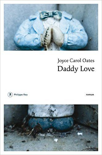 Amazon.fr - Daddy love - Joyce Carol Oates, Claude Seban - Livres