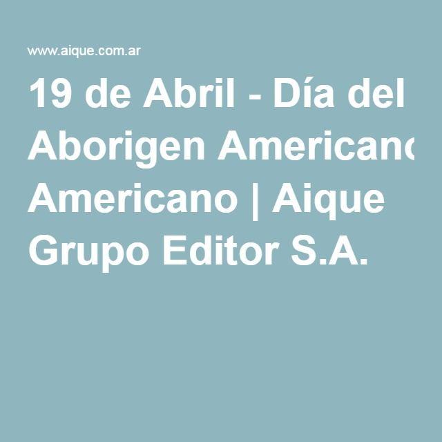 19 de Abril - Día del Aborigen Americano   Aique Grupo Editor S.A.